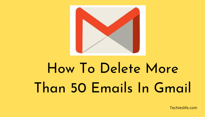How To Delete More Than 50 Emails In Gmail