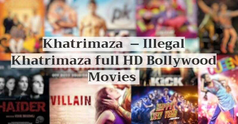 Khatrimaza 2020 – Illegal Khatrimaza full HD Bollywood Movies