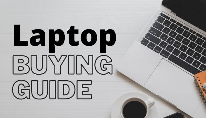 Laptop Buying Guide – Important Things to Know Before to Buy New Laptop