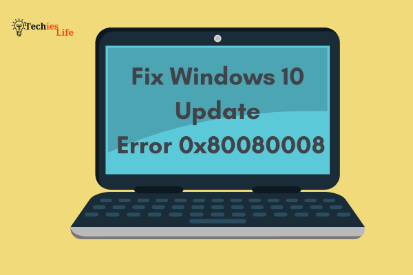Fix Windows 10 Update Error 0x80080008