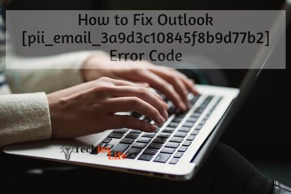 How to Fix Outlook [pii_email_3a9d3c10845f8b9d77b2] Error Code