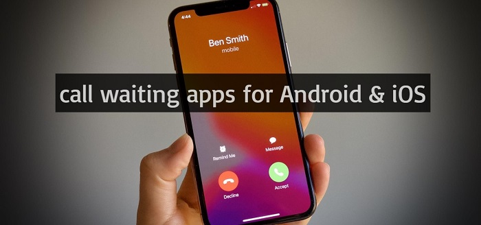 7 Best Call Waiting Apps For Android & iOS