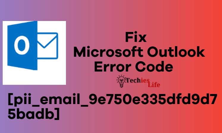 Fix: Microsoft Outlook Error code [pii_email_9e750e335dfd9d75badb]